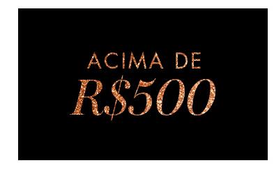 Acima de R$ 500,00
