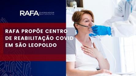 O Vereador Rafael Souza propõe a criação de um Centro de Reabilitação Pós-Covid 19