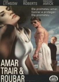 Amar, Trair & Roubar