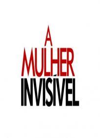 A Mulher Invisível - 1ª Temporada