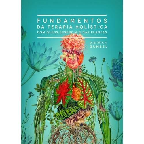 Livro FUNDAMENTOS DA TERAPIA HOLÍSTICA COM ÓLEOS ESSENCIAIS DAS PLANTAS