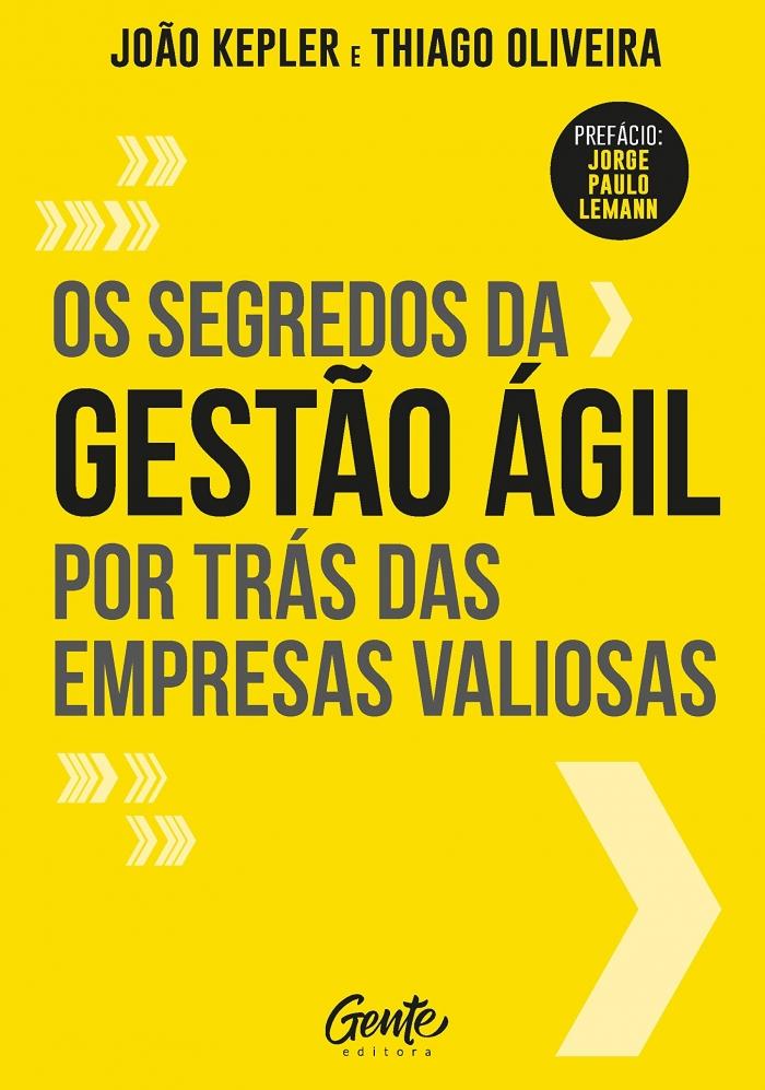SEGREDOS DA GESTAO AGIL POR TRAS DAS EMPRESAS VALIOSAS, OS