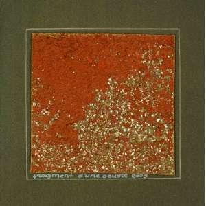 LUIZ FERRAZ<br>Fragment d'une Oeuvre<br>colagem e pigmentos naturais s/ papel, ass. e dat. 2003 na parte inferior<br>16 x 15,5 cm