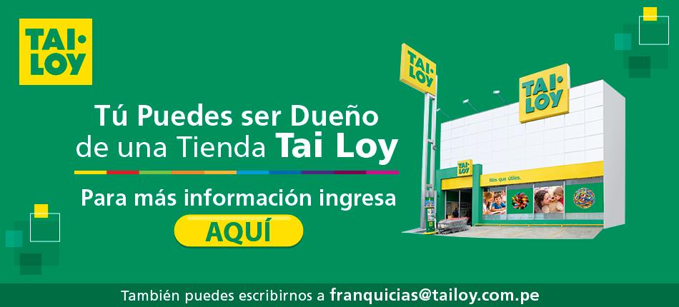 TAI LOY, T� puedes ser due�o de una tienda Tai Loy, escr�benos al siguiente correo para m�s informaci�n.