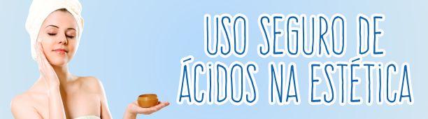 Uso seguro de ácidos na Estética