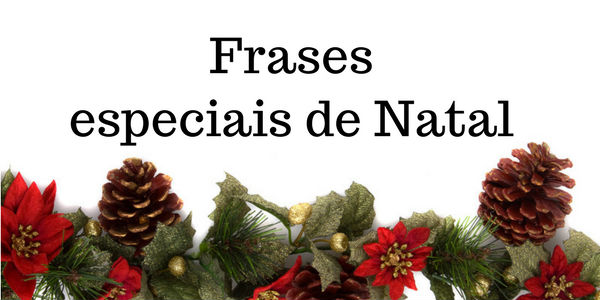 Frases De Natal Especiais Para Enviar Para Amigos E Familiares