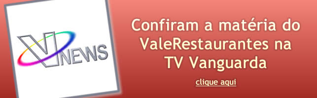 Confiram a matéria do ValeRestaurantes na TV Vanguarda