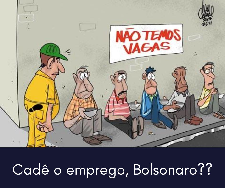 Cadê o emprego, Bolsonaro?