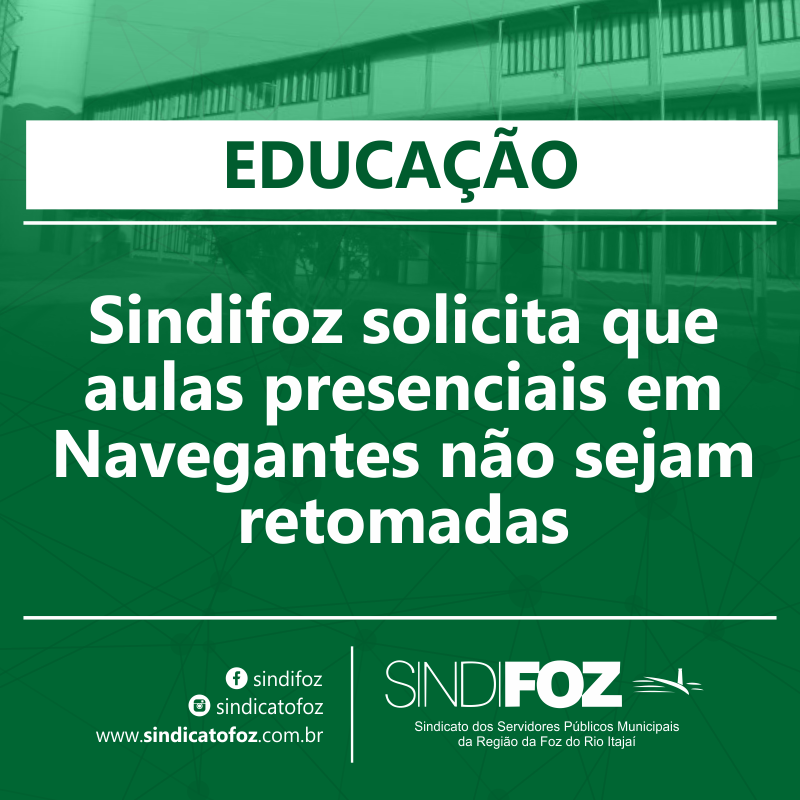 Sindifoz solicita que aulas presenciais em Navegantes não sejam retomadas