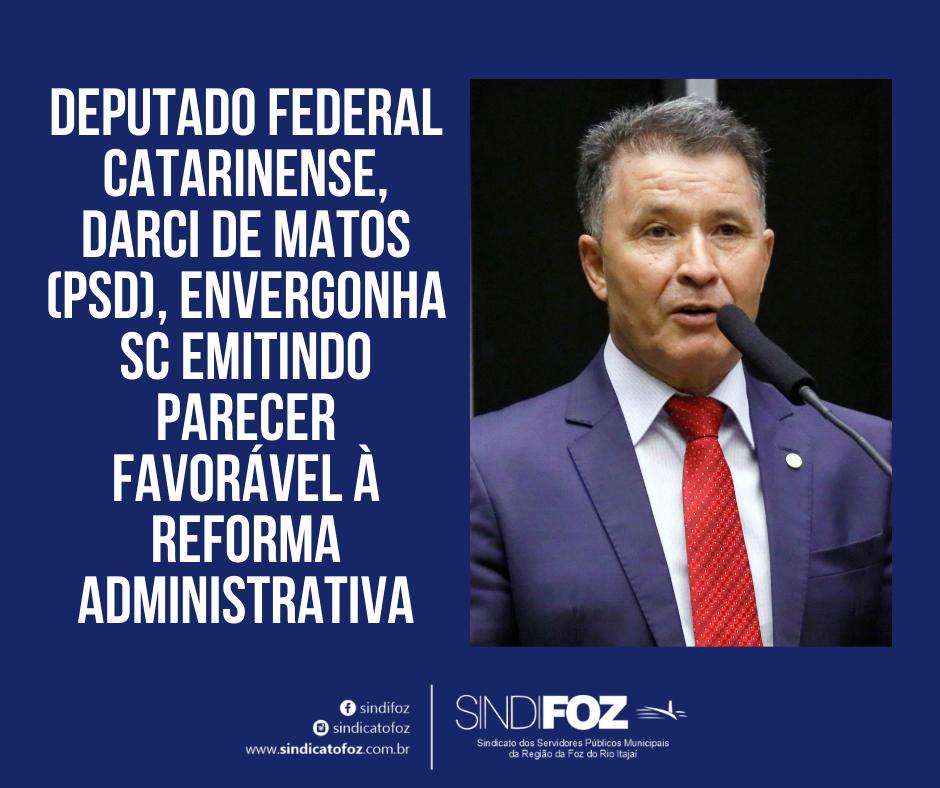 Deputado federal catarinense, Darci de Matos (PSD), envergonha SC emitindo parecer favorável à Reforma Administrativa