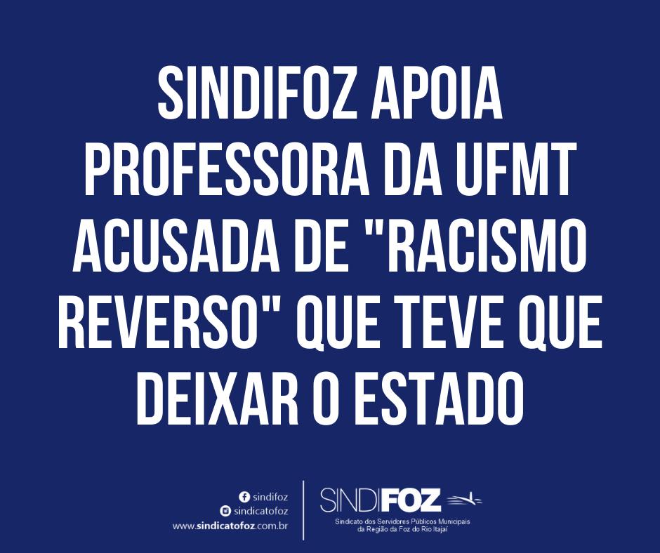 """Sindifoz apoia professora da UFMT acusada de """"racismo reverso"""" que teve que deixar o estado"""