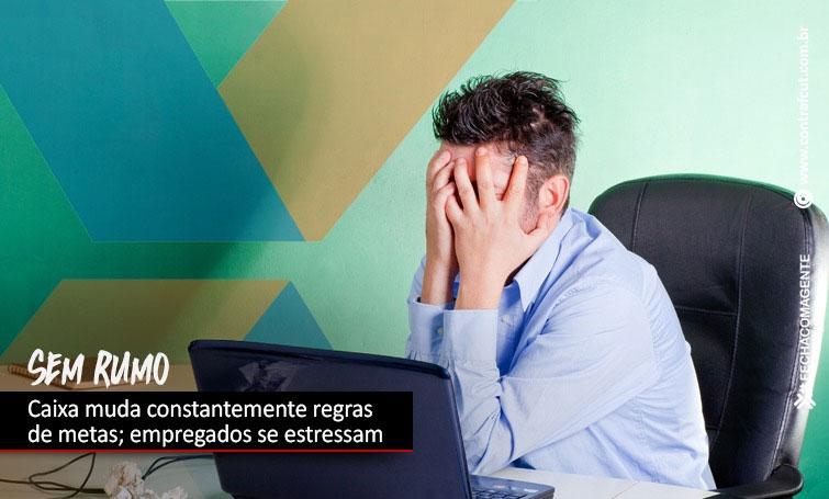 Empregados denunciam Caixa por mudanças constantes nas regras das metas