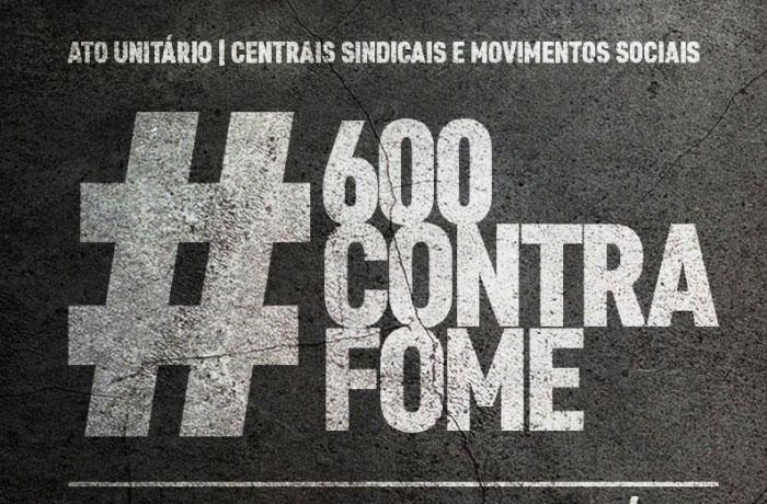 Por um Brasil sem fome e pelos R$ 600, CUT e Centrais farão ações na quarta (26)