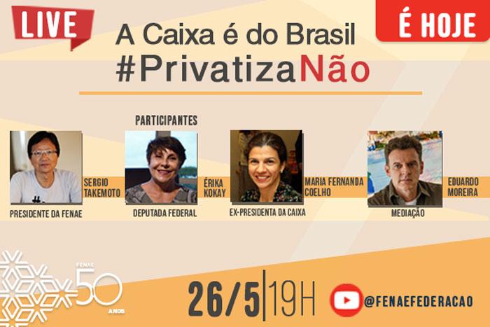 Nesta quarta (26) tem a live 'A Caixa é do Brasil. #PrivatizaNão'