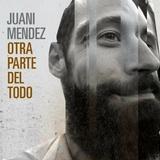 JUANI MENDEZ Presenta OTRA PARTE DEL TODO
