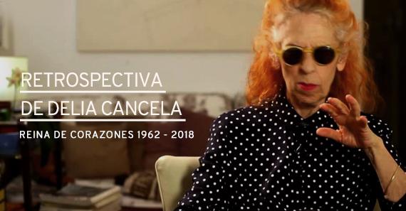 Delia Cancela: Reina De Corazones 1962-2018