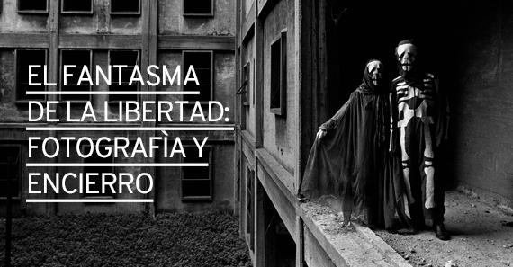 El Fantasma de la libertad: Fotografía y encierro