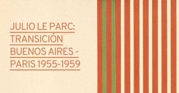 Julio Le Parc: Transición Buenos Aires- París (1955 -1959)
