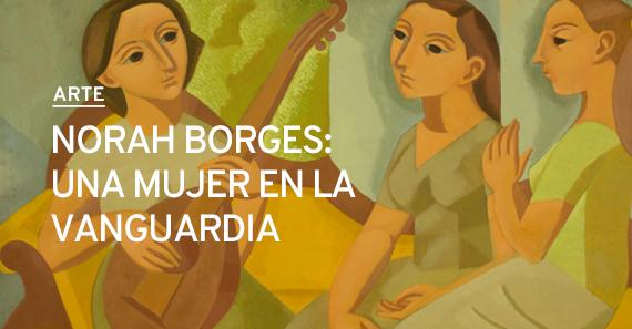 Norah Borges: Una Mujer En La Vanguardia