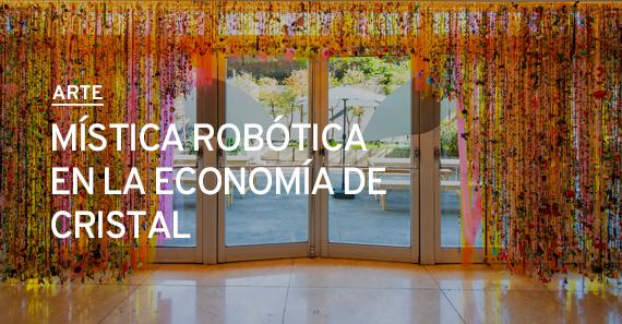 Mística robótica en la economía de cristal
