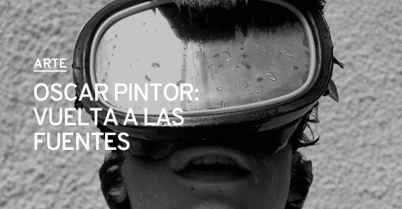 Oscar Pintor: Vuelta A Las Fuentes
