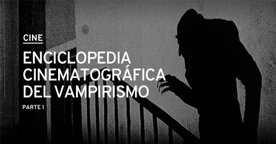 Enciclopedia Cinematográfica Del Vampirismo Parte 1